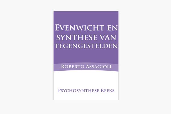 Evenwicht en synthese van tegengestelden – Roberto Assagioli